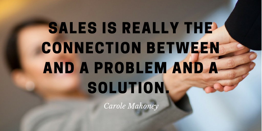 Sales is really the connection between and a problem and a solution. 1 (1)